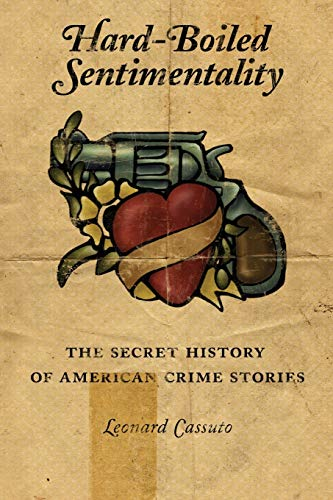 9780231126915: Hard-Boiled Sentimentality: The Secret History of American Crime Stories