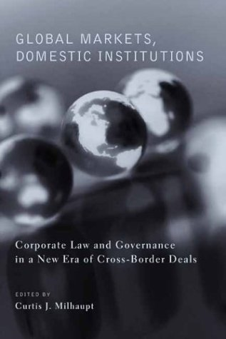 9780231127127: Global Markets, Domestic Institutions: Corporate Law and Governance in a New Era of Cross-Border Deals