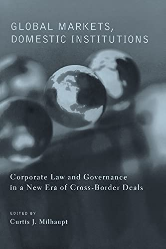 9780231127134: Global Markets, Domestic Institutions: Corporate Law and Governance in a New Era of Cross-Border Deals