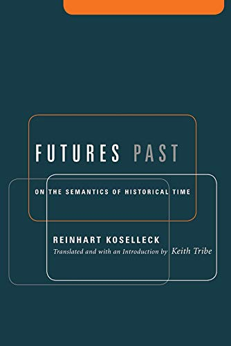 9780231127714: Futures Past: On the Semantics of Historical Time (Studies in Contemporary German Social Thought.)