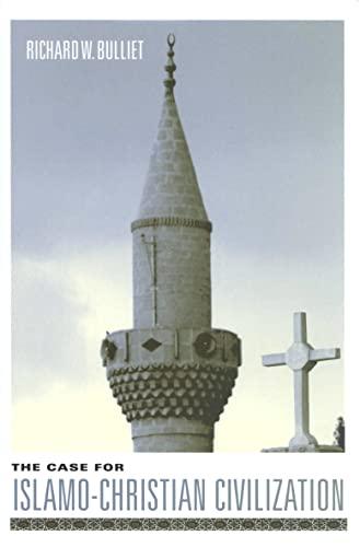 9780231127967: The Case for Islamo-Christian Civilization