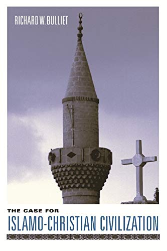 9780231127974: The Case for Islamo-Christian Civilization