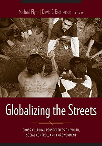 9780231128223: Globalizing the Streets: Cross-Cultural Perspectives on Youth, Social Control, and Empowerment