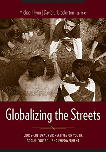 9780231128230: Globalizing the Streets: Cross-Cultural Perspectives on Youth, Social Control, and Empowerment