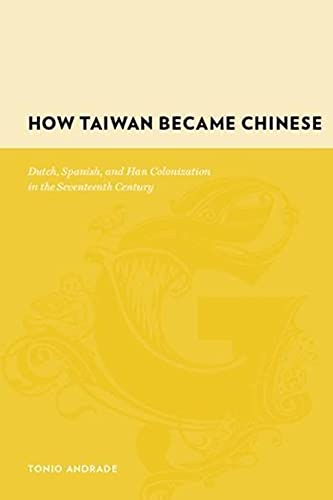 9780231128551: How Taiwan Became Chinese: Dutch, Spanish, and Han Colonization in the Seventeenth Century (Gutenberg-e)