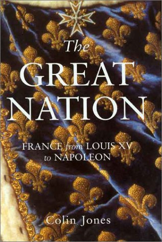 9780231128827: The Great Nation: France from Louis XV to Napoleon