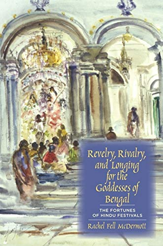 Revelry, Rivalry, and Longing for the Goddesses of Bengal: The Fortunes of Hindu Festivals (...
