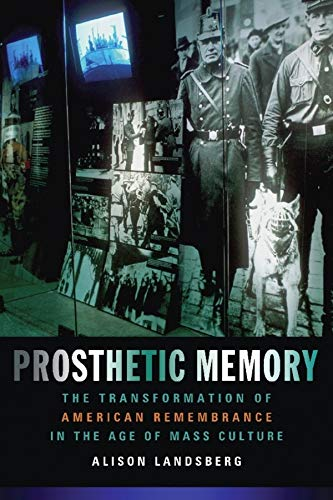 9780231129268: Prosthetic Memory: The Transformation of American Remembrance in the Age of Mass Culture
