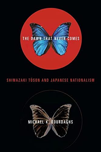 The Dawn That Never Comes: Shimazaki Toson and Japanese Nationalism (Studies of the Weatherhead ...