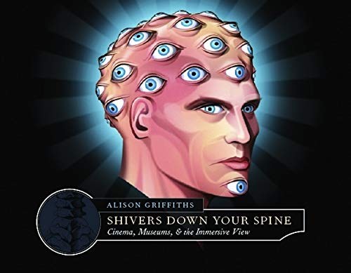9780231129886: Shivers Down Your Spine: Cinema, Museums, and the Immersive View