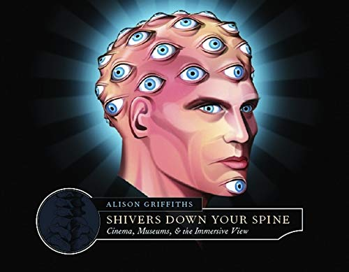 9780231129893: Shivers Down Your Spine: Cinema, Museums, and the Immersive View