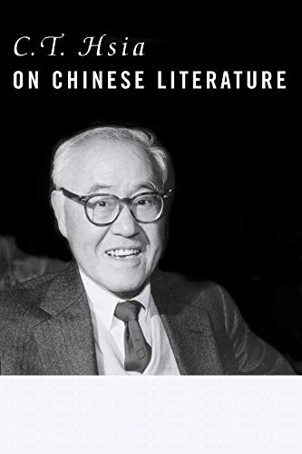 C. T. Hsia on Chinese Literature (Hardback): C. T. Hsia