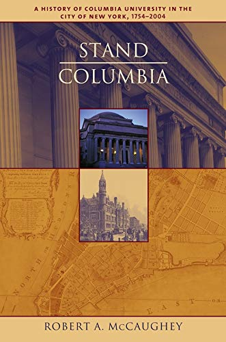 Stand, Columbia: A History of Columbia University: McCaughey, Robert