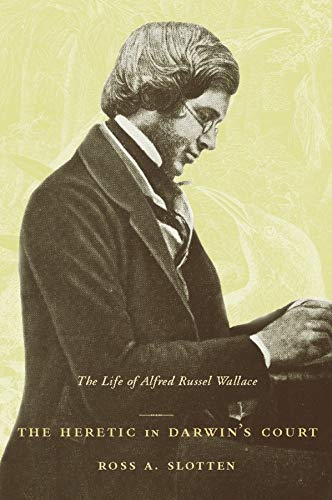 9780231130110: The Heretic in Darwin's Court: The Life of Alfred Russel Wallace