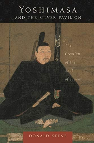 9780231130561: Yoshimasa and the Silver Pavilion: The Creation of the Soul of Japan (Asia Perspectives: History, Society, and Culture)