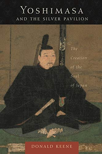 9780231130578: Yoshimasa and the Silver Pavilion: The Creation of the Soul of Japan (Asia Perspectives: History, Society, and Culture)