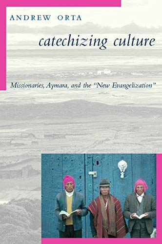 9780231130684: Catechizing Culture: Missionaries, Aymara, and the