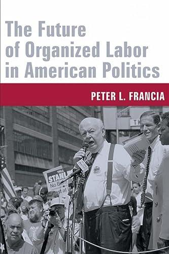 9780231130707: The Future of Organized Labor in American Politics