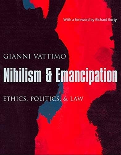 Nihilism & emancipation : ethics, politics, & law.: Vattimo, Gianni.