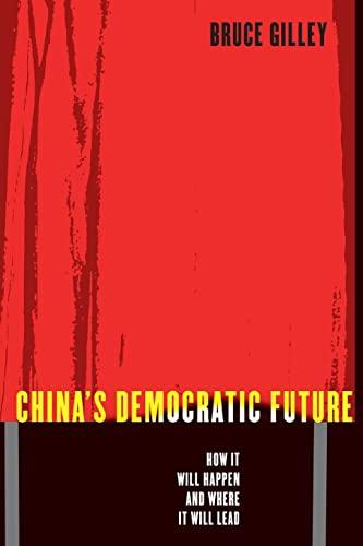 9780231130851: China's Democratic Future: How It Will Happen and Where It Will Lead