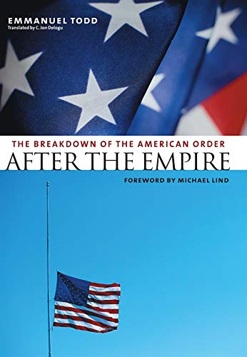 After the Empire: The Breakdown of the American Order (European Perspectives: A Series in Social Thought and Cultural Criticism) (023113102X) by Emmanuel Todd