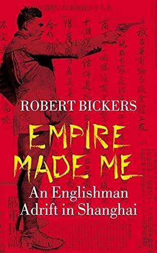 9780231131322: Empire Made Me: An Englishman Adrift in Shanghai