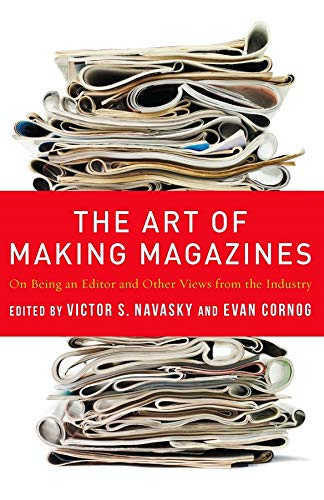 9780231131360: The Art of Making Magazines: On Being an Editor and Other Views from the Industry