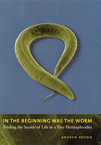 9780231131469: In the Beginning Was the Worm: Finding the Secrets of Life in a Tiny Hermaphrodite