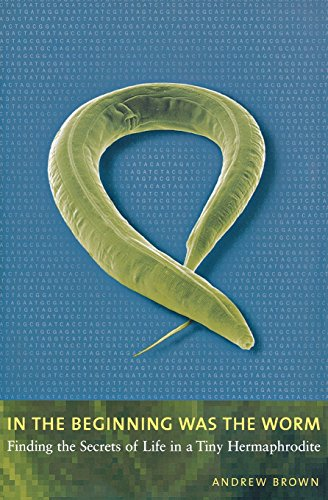 9780231131476: In the Beginning Was the Worm: Finding the Secrets of Life in a Tiny Hermaphrodite