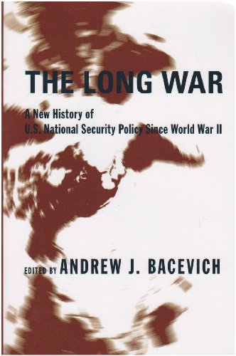 9780231131599: The Long War: A New History of U.S. National Security Policy Since World War II