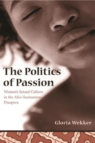 9780231131636: The Politics of Passion: Women's Sexual Culture in the Afro-Surinamese Diaspora (Between Men-Between Women: Lesbian and Gay Studies)
