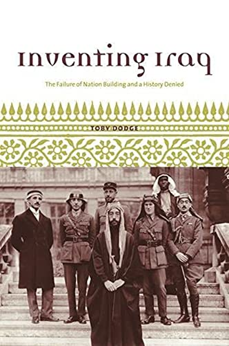 9780231131674: Inventing Iraq: The Failure of Nation Building and a History Denied