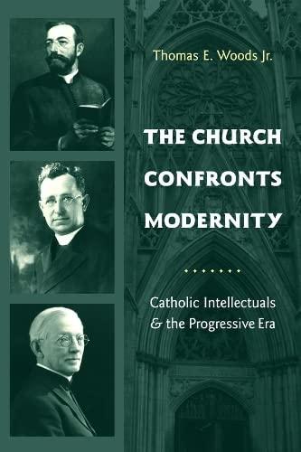 9780231131865: The Church Confronts Modernity: Catholic Intellectuals and the Progressive Era