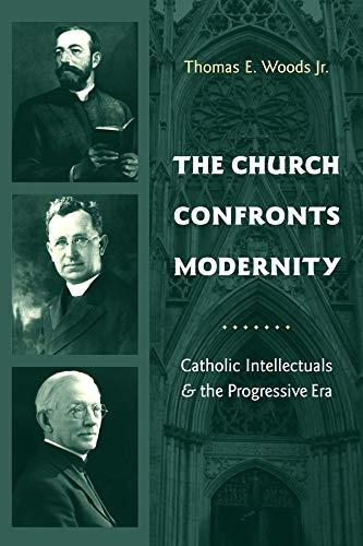 9780231131872: The Church Confronts Modernity: Catholic Intellectuals and the Progressive Era (Religion and American Culture)