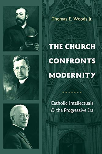 9780231131872: The Church Confronts Modernity: Catholic Intellectuals and the Progressive Era (Religion and American Culture)