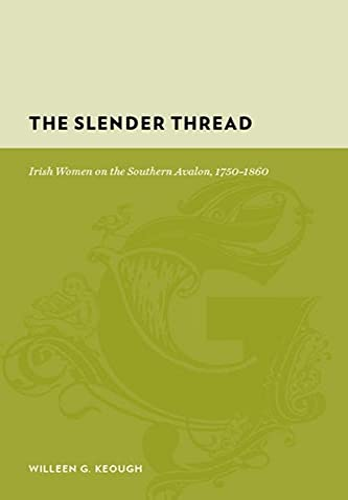 9780231132022: The Slender Thread: Irish Women on the Southern Avalon, 1750-1860 (Gutenberg-e)