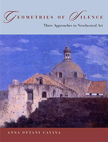 9780231132084: Geometries Of Silence: Three Approaches To Neoclassical Art