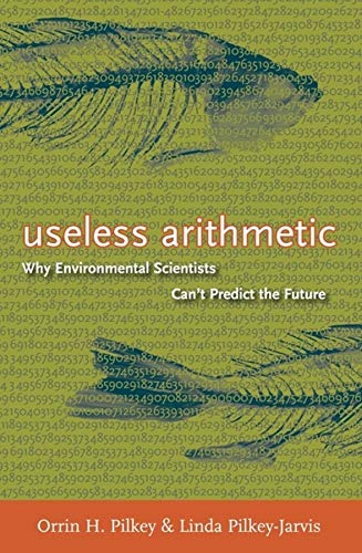 9780231132121: Useless Arithmetic: Why Environmental Scientists Can't Predict the Future