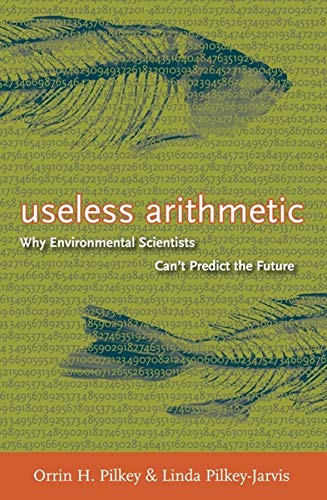 9780231132138: Useless Arithmetic: Why Environmental Scientists Can't Predict the Future