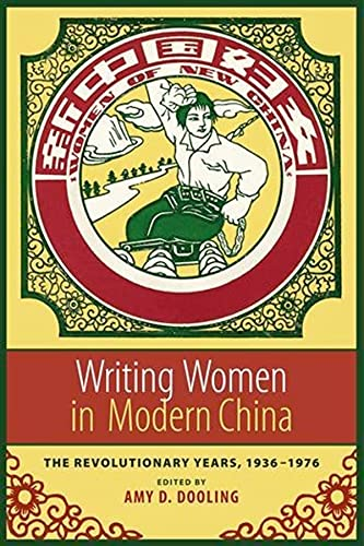 9780231132169: Writing Women in Modern China: The Revolutionary Years, 1936-1976 (Weatherhead Books on Asia)