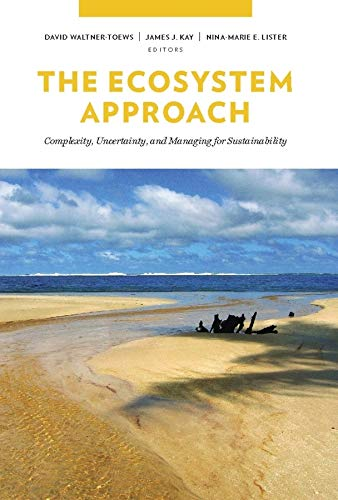 9780231132503: The Ecosystem Approach: Complexity, Uncertainty, and Managing for Sustainability (Complexity in Ecological Systems)