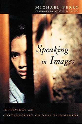 Speaking in Images: Interviews with Contemporary Chinese Filmmakers (Global Chinese Culture) (0231133308) by Michael Berry