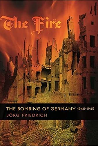 9780231133814: The Fire: The Bombing of Germany, 1940-1945