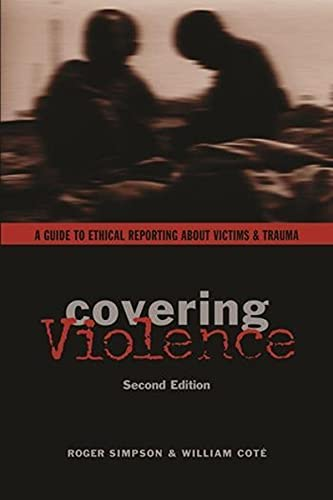 9780231133937: Covering Violence: A Guide to Ethical Reporting about Victims and Trauma