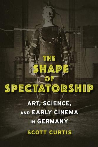 9780231134026: The Shape of Spectatorship: Art, Science, and Early Cinema in Germany (Film and Culture Series)