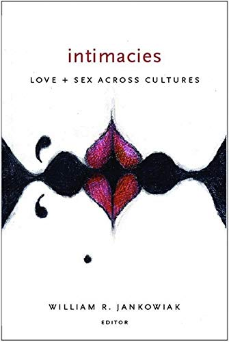 9780231134361: Intimacies: Love and Sex Across Cultures