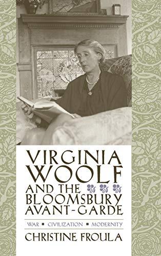 Virginia Woolf and the Bloomsbury Avant-Garde: War, Civilization, Modernity (Hardback): Christine ...