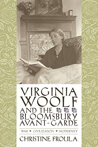 9780231134453: Virginia Woolf and the Bloomsbury Avant-Garde: War, Civilization, Modernity (Gender and Culture Series)