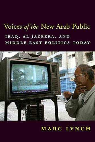 9780231134491: Voices of the New Arab Public: Iraq, Al-Jazeera, and Middle East Politics Today