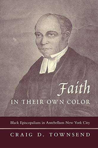 Faith in Their Own Color: Black Episcopalians in Antebellum New York City (Religion and American ...